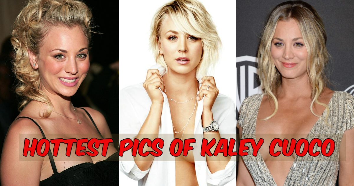 Top 10 Hottest Kaley Cuoco Pictures On The Internet!