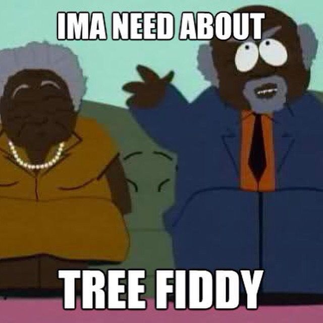 Hilarious Tree Fiddy memes