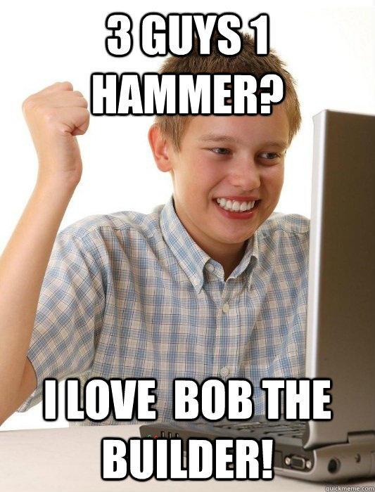 amusing 3 Guys 1 Hammer memes