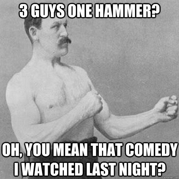 high-spirited 3 Guys 1 Hammer memes