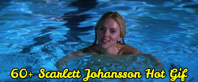 60 Hot GIF of Scarlett Johansson Will Make You Fall In Love With Her