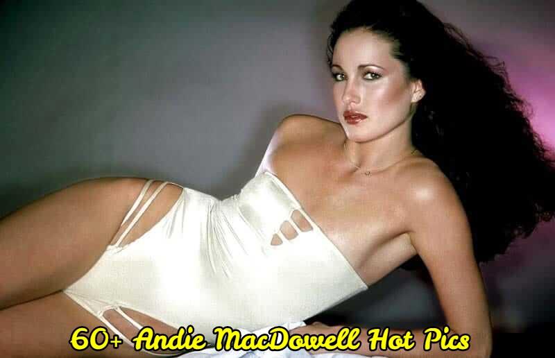 Andie MacDowell hot