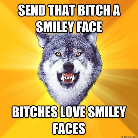 Funny Bitches Love Smiley Faces memes