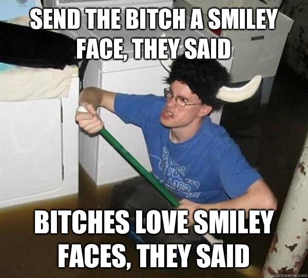 Hilarious Bitches Love Smiley Faces memes