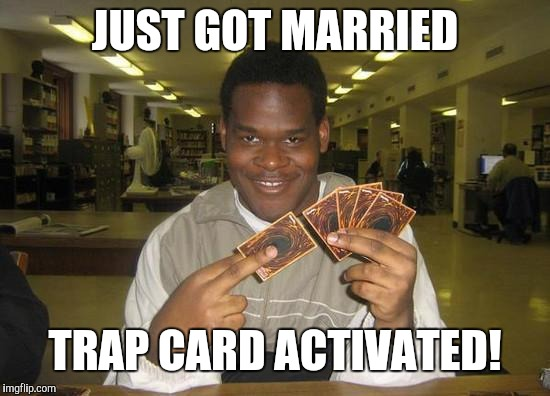 Hilarious You Just Activated My Trap Card! memes