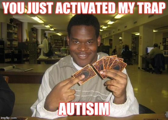 amusing You Just Activated My Trap Card! memes