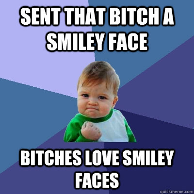 cheerful Bitches Love Smiley Faces memes