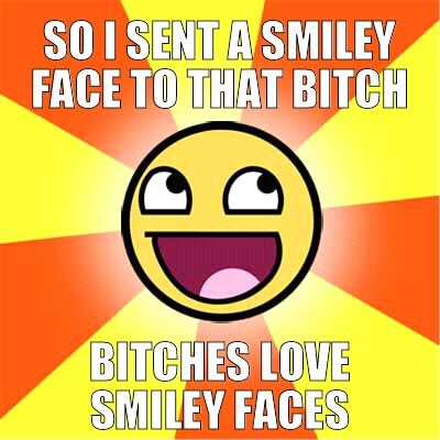 chucklesome Bitches Love Smiley Faces memes