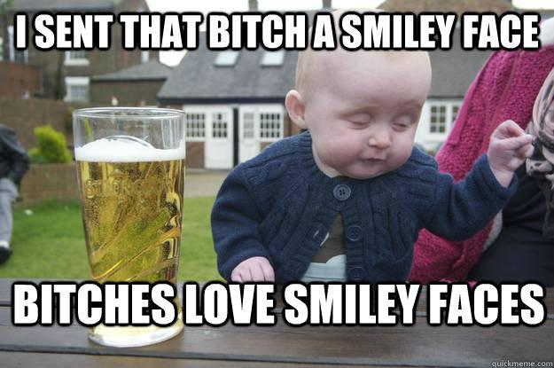 comical Bitches Love Smiley Faces memes
