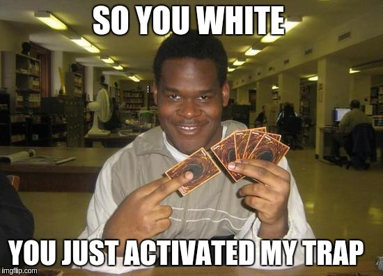 comical You Just Activated My Trap Card! memes