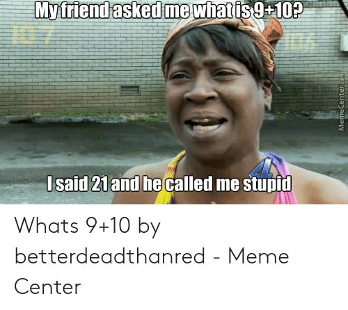 droll, 9 + 10 = 21 memes