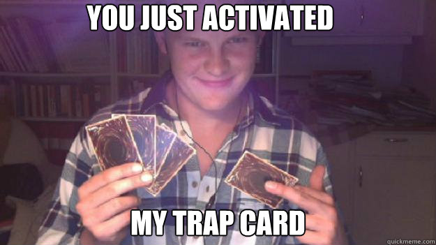 entertaining You Just Activated My Trap Card! memes