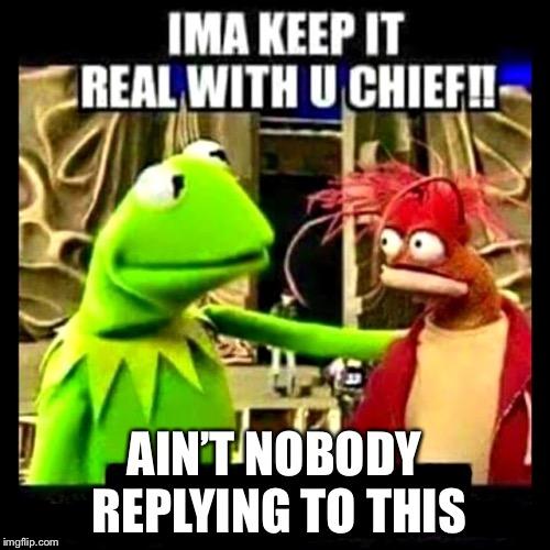 high-spirited This Ain't It, Chief memes