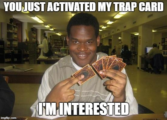 humorous You Just Activated My Trap Card! memes