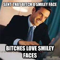 rib-tickling Bitches Love Smiley Faces memes