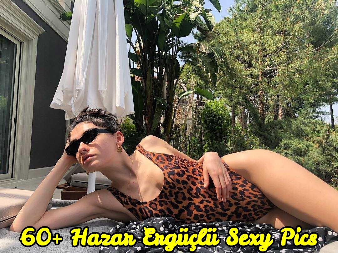 Hazar Ergüçlü sexy pics