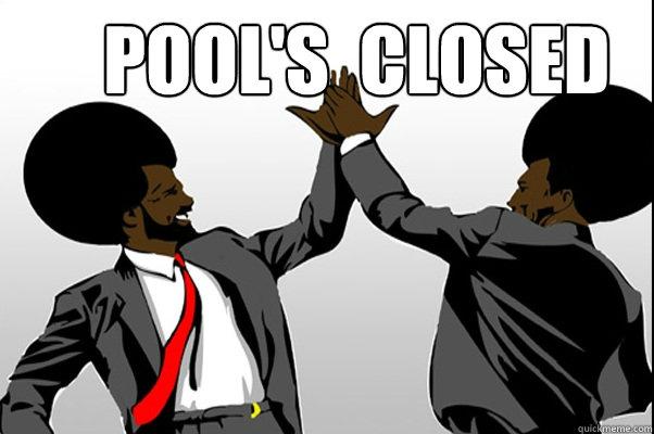 rib-tickling Pool's Closed memes