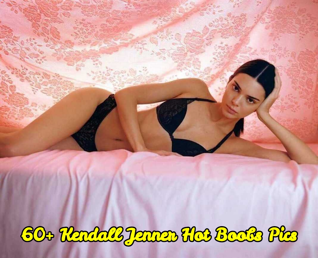 Kendall Jenner hot boobs pics
