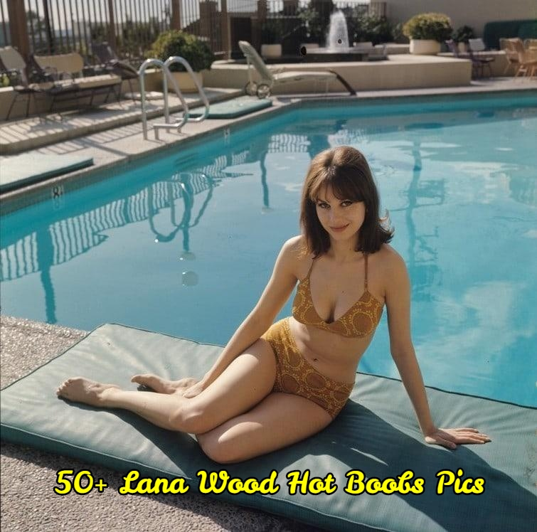Lana Wood hot boobs pics