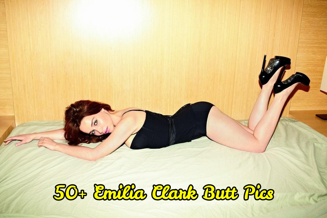 Emilia Clark butt pics.