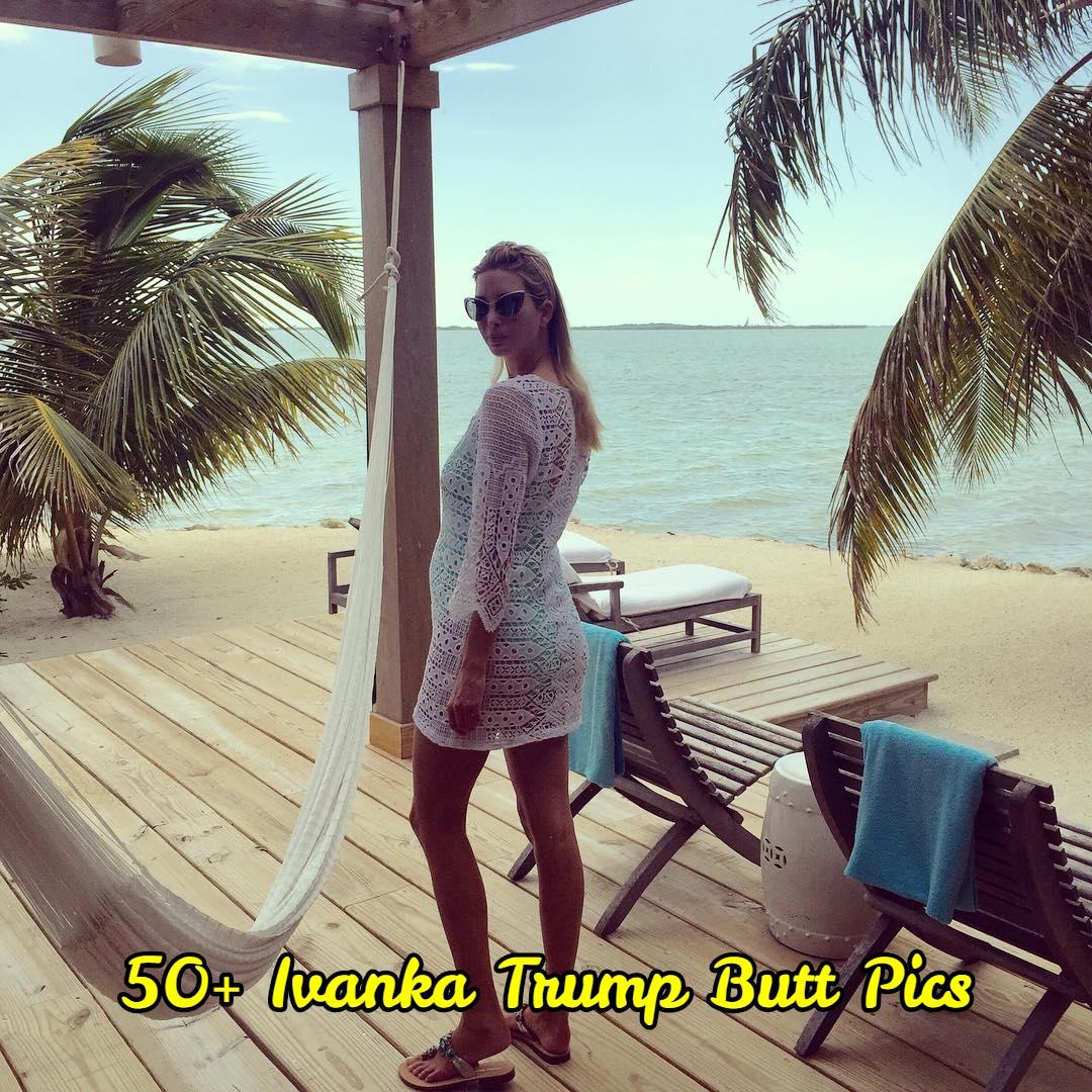 Ivanka Trump butt pics.