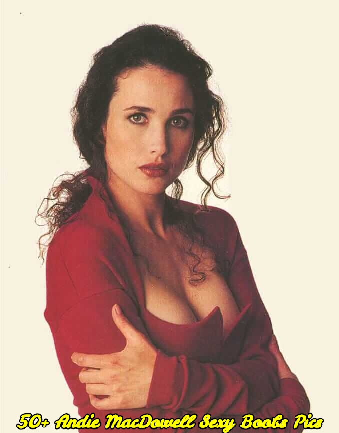 Andie MacDowell sexy boobs pics