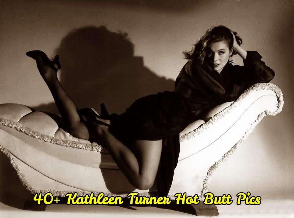 Kathleen Turner hot butt pics